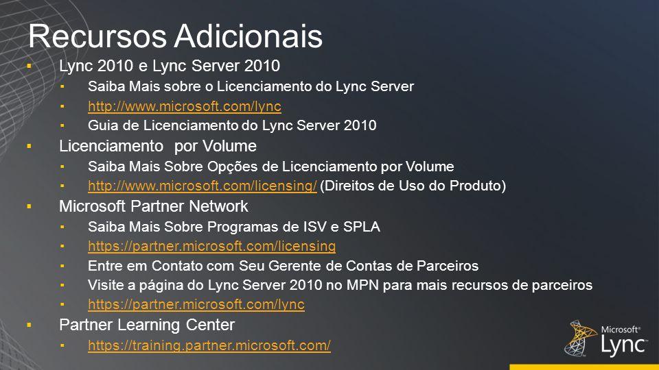 Recursos Adicionais Lync 2010 e Lync Server 2010 Saiba Mais sobre o Licenciamento do Lync Server http://www.microsoft.com/lync Guia de Licenciamento d