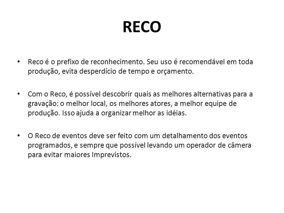 RECO Reco é o prefixo de reconhecimento. Seu uso é recomendável em toda produção, evita desperdício de tempo e orçamento. Com o Reco, é possível desco