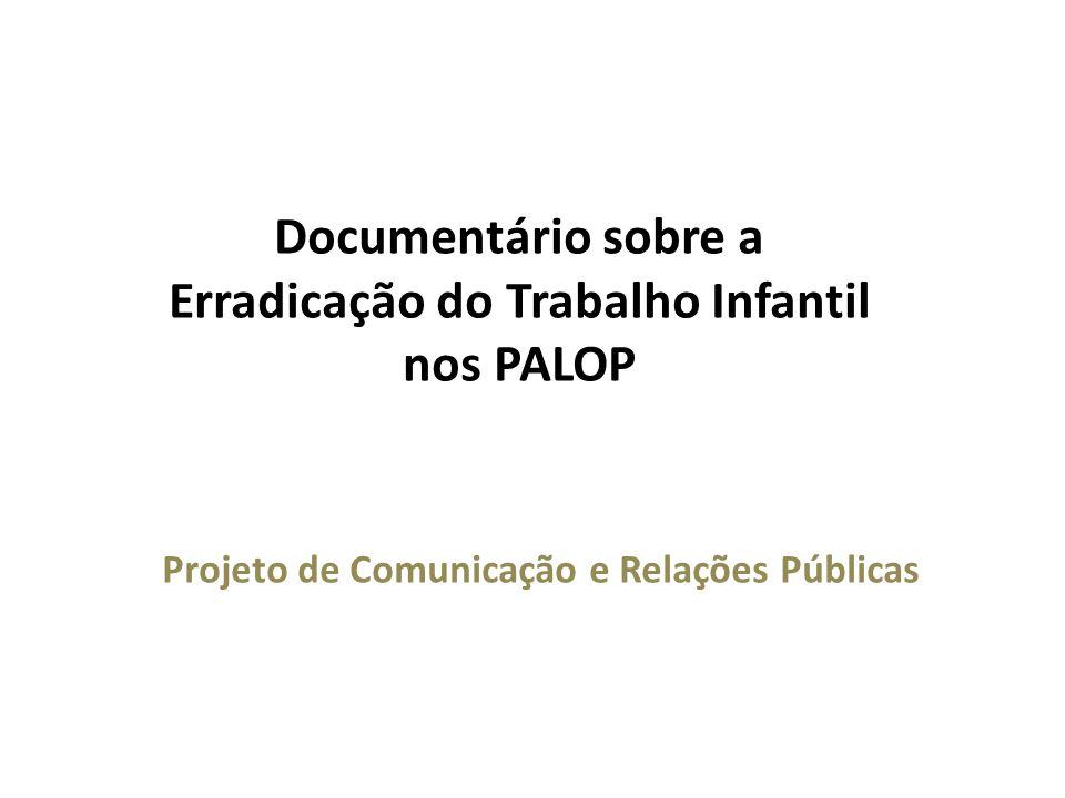 Projeto de Comunicação e Relações Públicas Documentário sobre a Erradicação do Trabalho Infantil nos PALOP