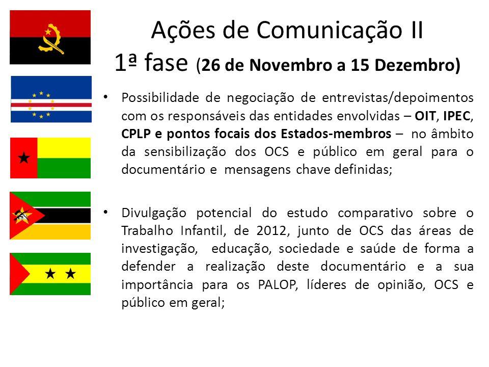 Ações de Comunicação II 1ª fase (26 de Novembro a 15 Dezembro) Possibilidade de negociação de entrevistas/depoimentos com os responsáveis das entidade