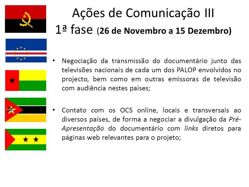 Ações de Comunicação III 1ª fase (26 de Novembro a 15 Dezembro) Negociação da transmissão do documentário junto das televisões nacionais de cada um do
