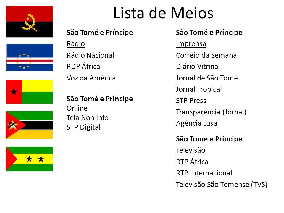 Lista de Meios São Tomé e Príncipe Televisão RTP África RTP Internacional Televisão São Tomense (TVS) São Tomé e Príncipe Rádio Rádio Nacional RDP Áfr