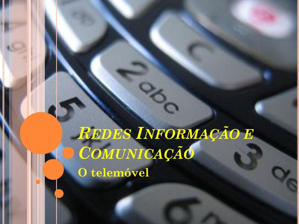 R EDES I NFORMAÇÃO E C OMUNICAÇÃO O telemóvel
