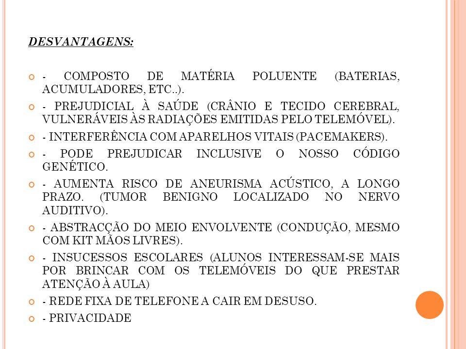 DESVANTAGENS: - COMPOSTO DE MATÉRIA POLUENTE (BATERIAS, ACUMULADORES, ETC..). - PREJUDICIAL À SAÚDE (CRÂNIO E TECIDO CEREBRAL, VULNERÁVEIS ÀS RADIAÇÕE