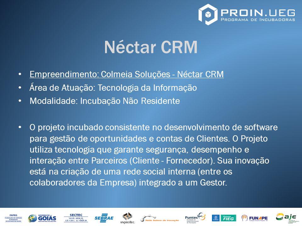Néctar CRM Empreendimento: Colmeia Soluções - Néctar CRM Área de Atuação: Tecnologia da Informação Modalidade: Incubação Não Residente O projeto incub
