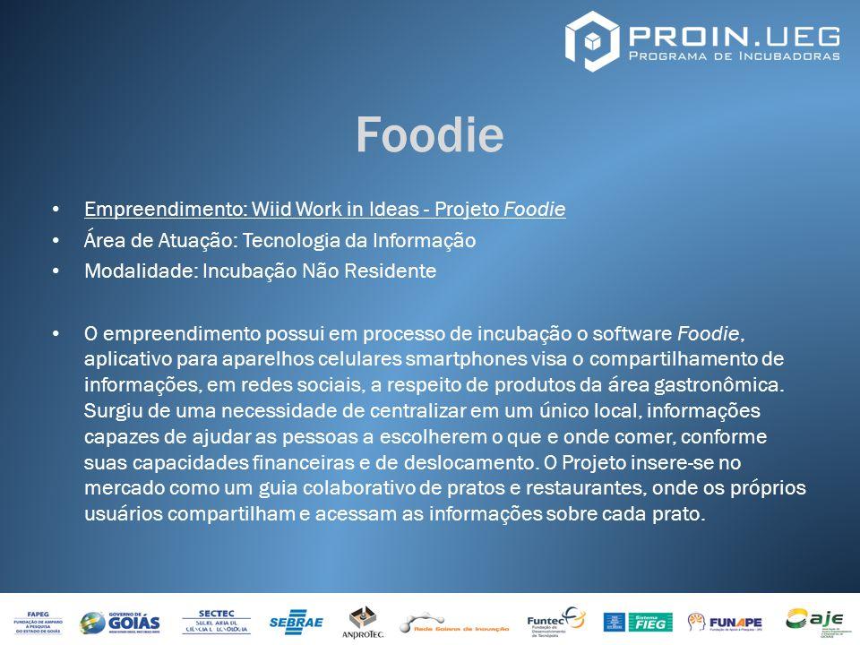 Foodie Empreendimento: Wiid Work in Ideas - Projeto Foodie Área de Atuação: Tecnologia da Informação Modalidade: Incubação Não Residente O empreendime