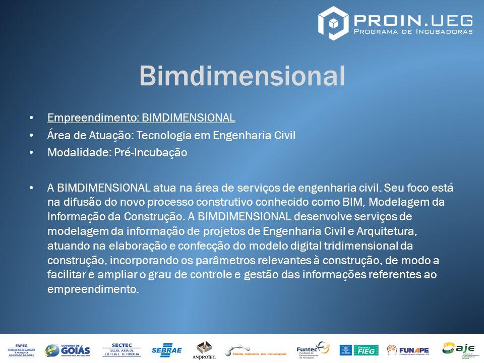 Bimdimensional Empreendimento: BIMDIMENSIONAL Área de Atuação: Tecnologia em Engenharia Civil Modalidade: Pré-Incubação A BIMDIMENSIONAL atua na área
