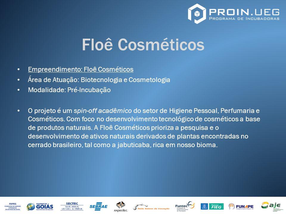 Floê Cosméticos Empreendimento: Floê Cosméticos Área de Atuação: Biotecnologia e Cosmetologia Modalidade: Pré-Incubação O projeto é um spin-off acadêm