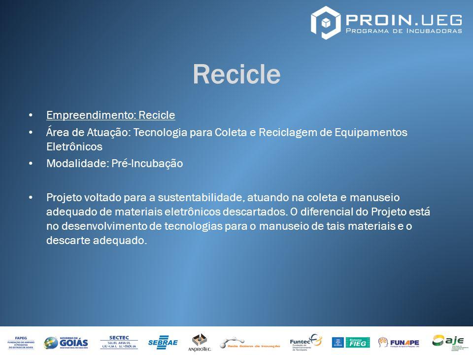 Recicle Empreendimento: Recicle Área de Atuação: Tecnologia para Coleta e Reciclagem de Equipamentos Eletrônicos Modalidade: Pré-Incubação Projeto vol