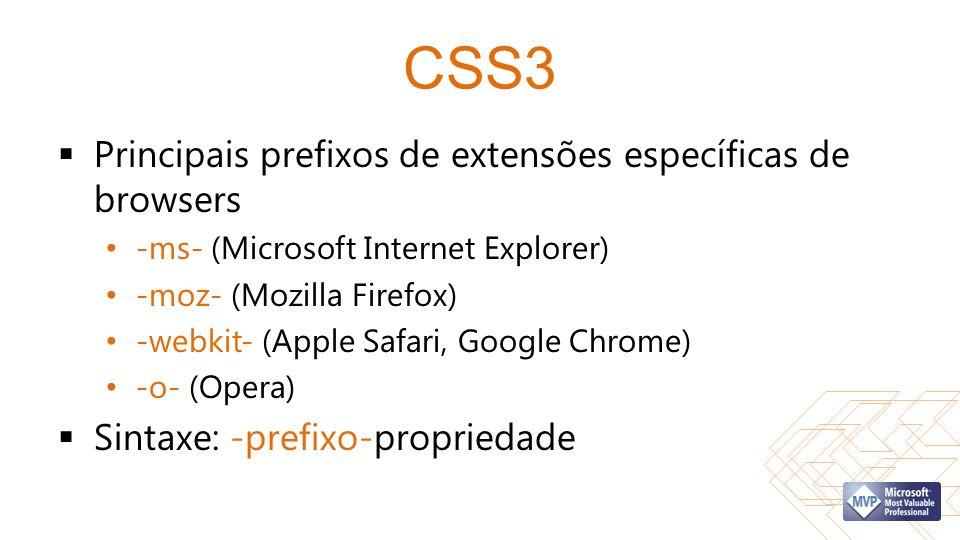 CSS3 Principais prefixos de extensões específicas de browsers -ms- (Microsoft Internet Explorer) -moz- (Mozilla Firefox) -webkit- (Apple Safari, Google Chrome) -o- (Opera) Sintaxe: -prefixo-propriedade
