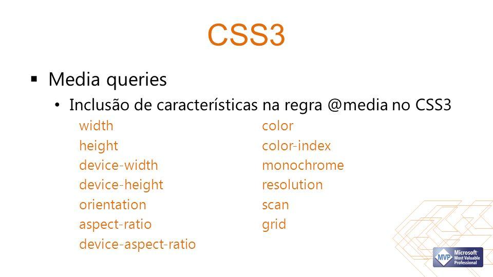 CSS3 Media queries Inclusão de características na regra @media no CSS3 widthcolor heightcolor-index device-widthmonochrome device-heightresolution orientationscan aspect-ratiogrid device-aspect-ratio