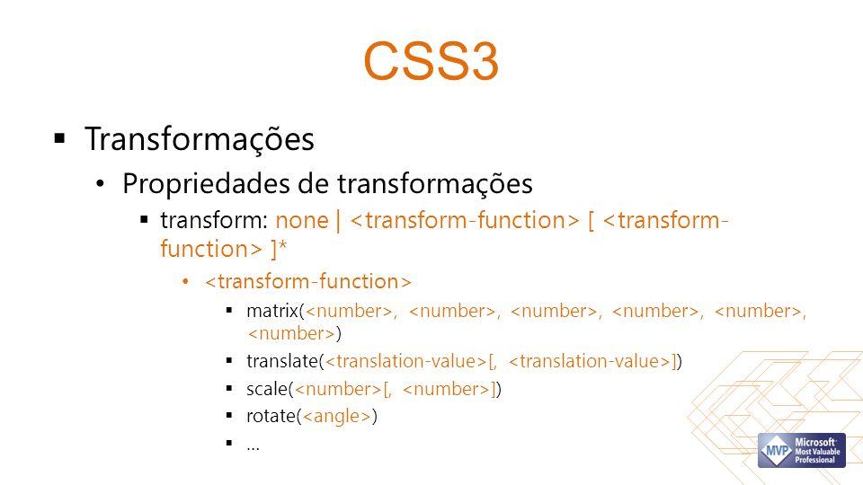 CSS3 Transformações Propriedades de transformações transform: none | [ ]* matrix(,,,,, ) translate( [, ]) scale( [, ]) rotate( ) …