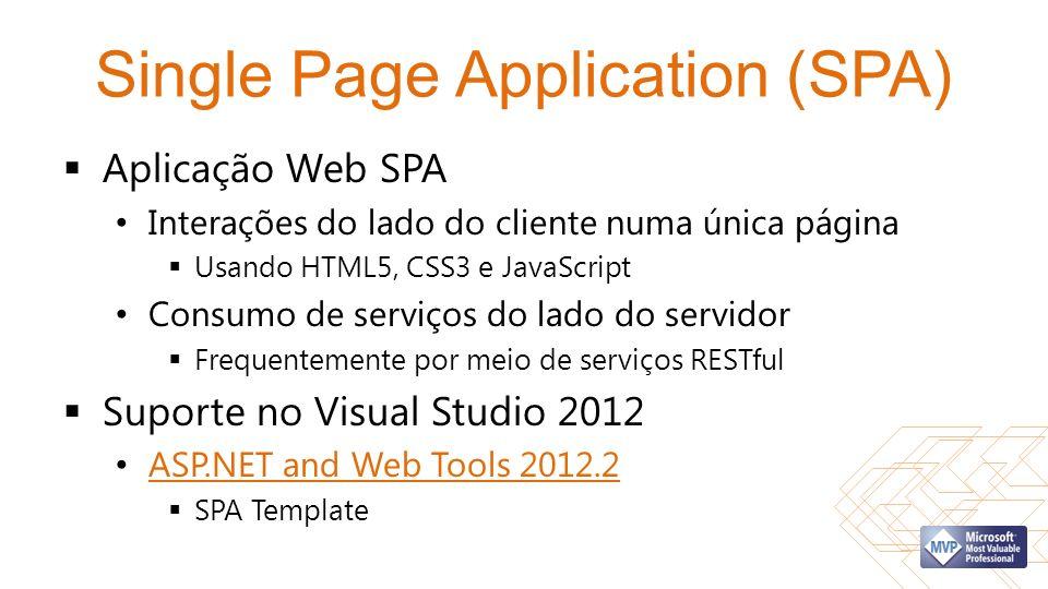 Single Page Application (SPA) Aplicação Web SPA Interações do lado do cliente numa única página Usando HTML5, CSS3 e JavaScript Consumo de serviços do lado do servidor Frequentemente por meio de serviços RESTful Suporte no Visual Studio 2012 ASP.NET and Web Tools 2012.2 SPA Template