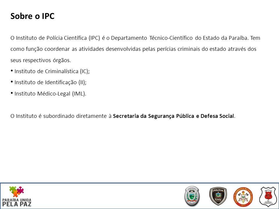 Sobre o IPC O Instituto de Polícia Científica (IPC) é o Departamento Técnico-Científico do Estado da Paraíba.