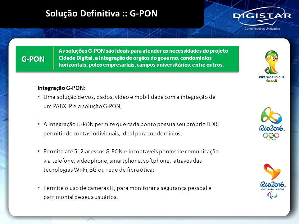 G-PONG-PON As soluções G-PON são ideais para atender as necessidades do projeto Cidade Digital, a integração de orgãos do governo, condomínios horizon