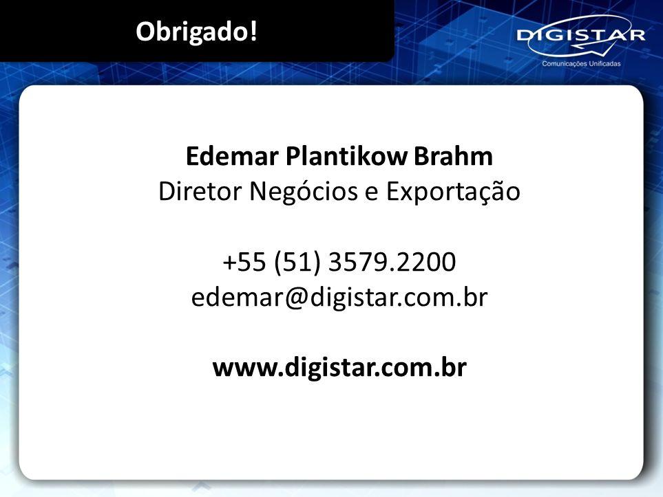 Edemar Plantikow Brahm Diretor Negócios e Exportação +55 (51) 3579.2200 edemar@digistar.com.br www.digistar.com.br Obrigado!