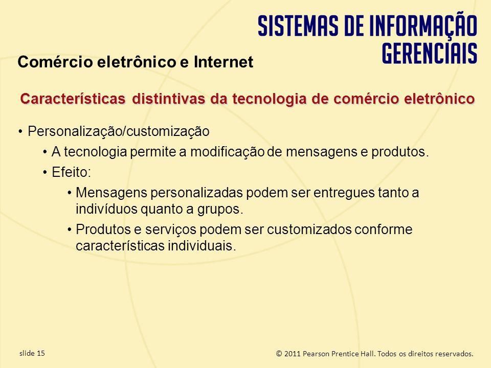 slide 15 © 2011 Pearson Prentice Hall. Todos os direitos reservados. Comércio eletrônico e Internet Personalização/customização A tecnologia permite a