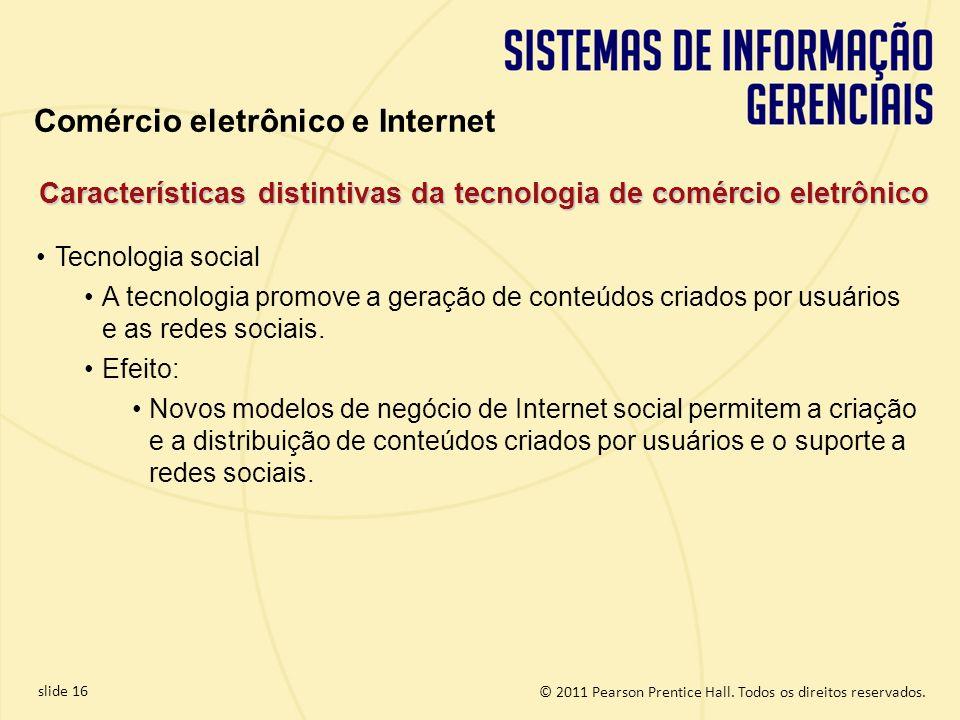 slide 16 © 2011 Pearson Prentice Hall. Todos os direitos reservados. Tecnologia social A tecnologia promove a geração de conteúdos criados por usuário