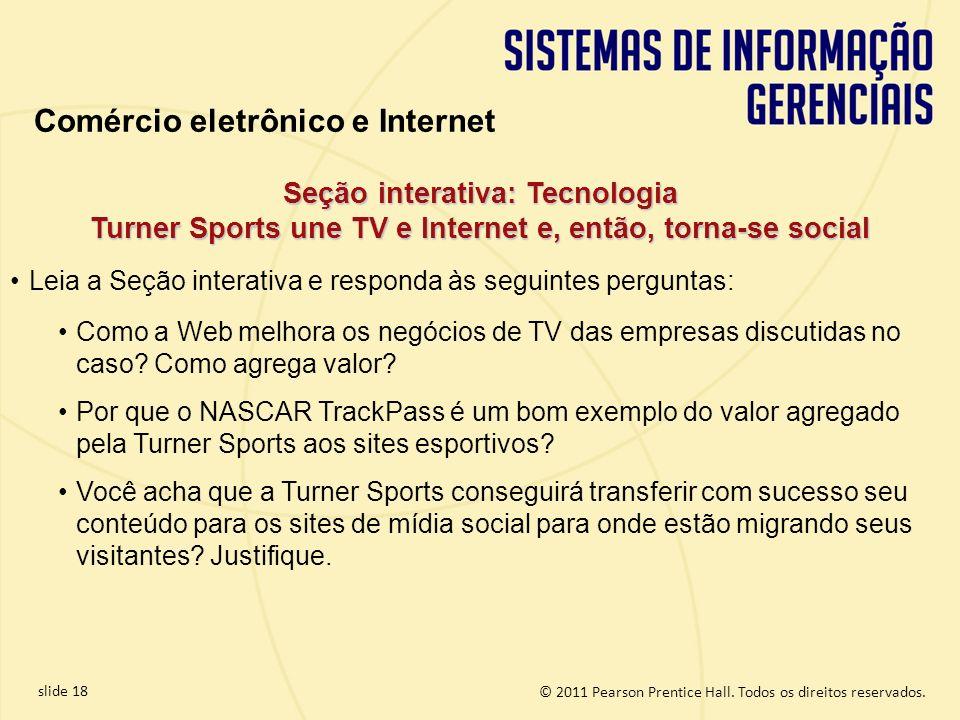 slide 18 © 2011 Pearson Prentice Hall. Todos os direitos reservados. Seção interativa: Tecnologia Turner Sports une TV e Internet e, então, torna-se s