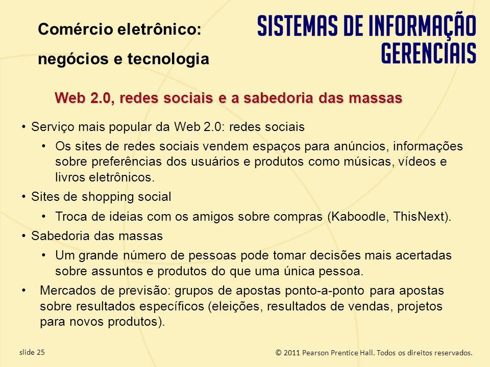 slide 25 © 2011 Pearson Prentice Hall. Todos os direitos reservados. Web 2.0, redes sociais e a sabedoria das massas Serviço mais popular da Web 2.0: