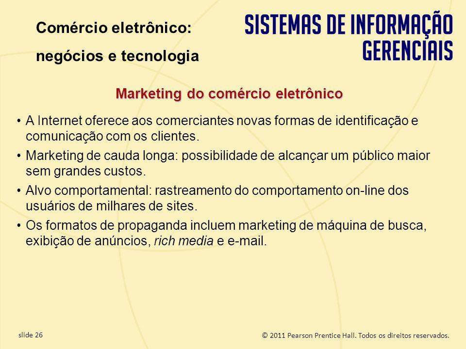 slide 26 © 2011 Pearson Prentice Hall. Todos os direitos reservados. Marketing do comércio eletrônico A Internet oferece aos comerciantes novas formas