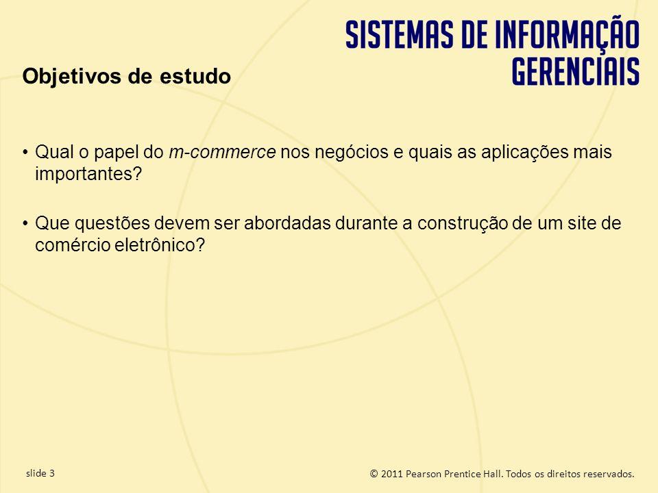 slide 3 © 2011 Pearson Prentice Hall. Todos os direitos reservados. Qual o papel do m-commerce nos negócios e quais as aplicações mais importantes? Qu