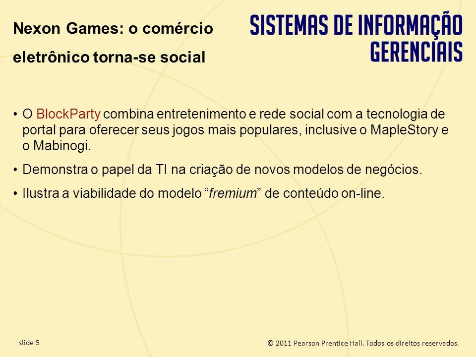 slide 5 © 2011 Pearson Prentice Hall. Todos os direitos reservados. O BlockParty combina entretenimento e rede social com a tecnologia de portal para