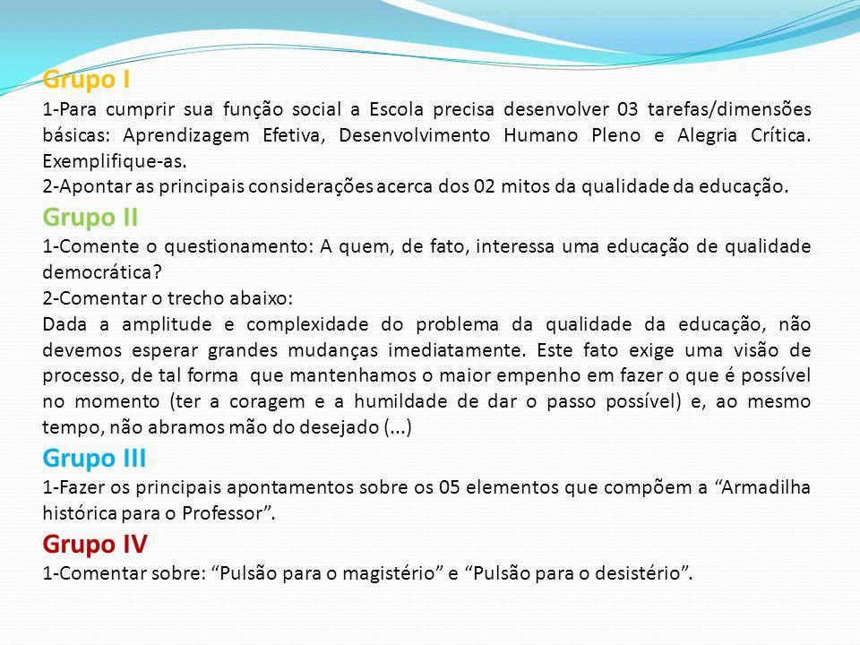 Grupo I 1-Para cumprir sua função social a Escola precisa desenvolver 03 tarefas/dimensões básicas: Aprendizagem Efetiva, Desenvolvimento Humano Pleno e Alegria Crítica.
