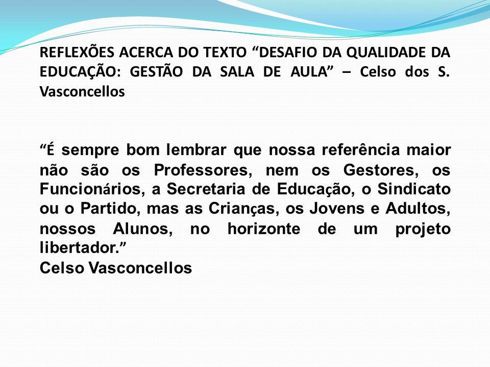 REFLEXÕES ACERCA DO TEXTO DESAFIO DA QUALIDADE DA EDUCAÇÃO: GESTÃO DA SALA DE AULA – Celso dos S.