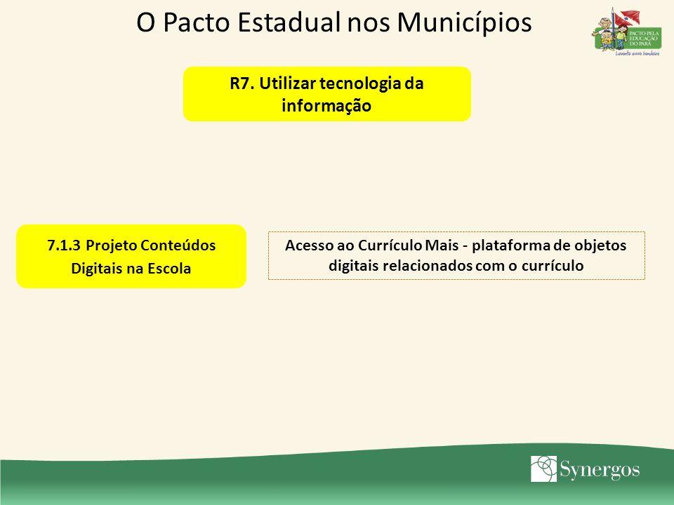 7.1.3 Projeto Conteúdos Digitais na Escola Acesso ao Currículo Mais - plataforma de objetos digitais relacionados com o currículo O Pacto Estadual nos Municípios R7.