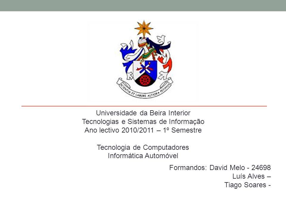 Universidade da Beira Interior Tecnologias e Sistemas de Informação Ano lectivo 2010/2011 – 1º Semestre Tecnologia de Computadores Informática Automóv