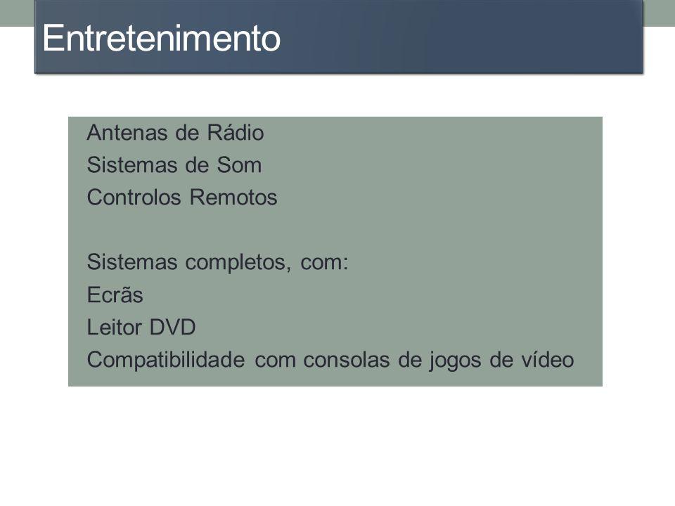 Entretenimento Antenas de Rádio Sistemas de Som Controlos Remotos Sistemas completos, com: Ecrãs Leitor DVD Compatibilidade com consolas de jogos de v