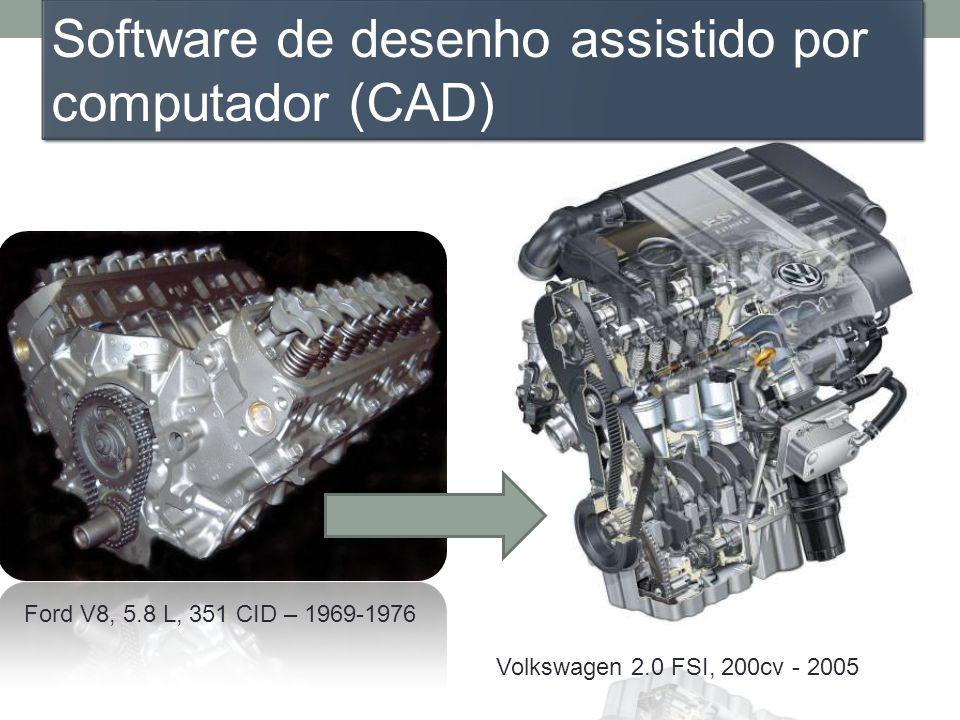 Ford V8, 5.8 L, 351 CID – 1969-1976 Volkswagen 2.0 FSI, 200cv - 2005 Software de desenho assistido por computador (CAD)