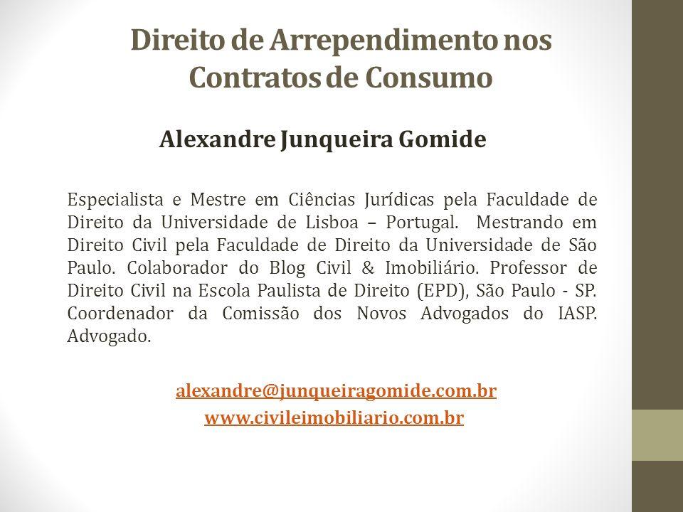 Direito de Arrependimento nos Contratos de Consumo Alexandre Junqueira Gomide Especialista e Mestre em Ciências Jurídicas pela Faculdade de Direito da