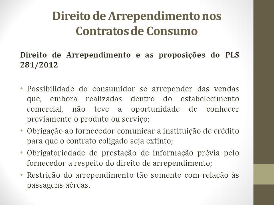 Direito de Arrependimento nos Contratos de Consumo Direito de Arrependimento e as proposições do PLS 281/2012 Possibilidade do consumidor se arrepende