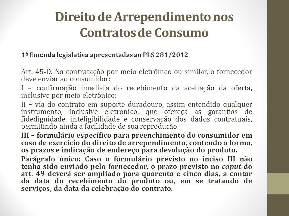 Direito de Arrependimento nos Contratos de Consumo 1ª Emenda legislativa apresentadas ao PLS 281/2012 Art. 45-D. Na contratação por meio eletrônico ou