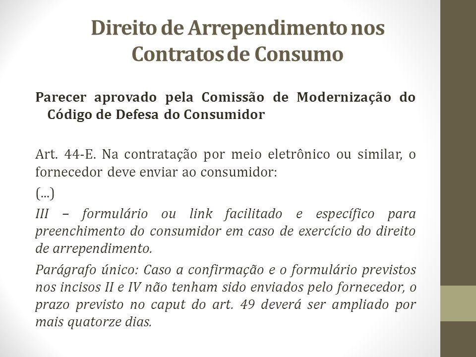 Direito de Arrependimento nos Contratos de Consumo Parecer aprovado pela Comissão de Modernização do Código de Defesa do Consumidor Art. 44-E. Na cont