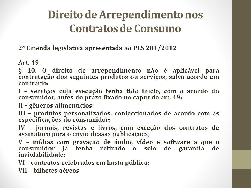 Direito de Arrependimento nos Contratos de Consumo 2ª Emenda legislativa apresentada ao PLS 281/2012 Art. 49 § 10. O direito de arrependimento não é a
