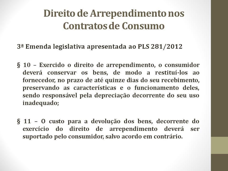 Direito de Arrependimento nos Contratos de Consumo 3ª Emenda legislativa apresentada ao PLS 281/2012 § 10 – Exercido o direito de arrependimento, o co