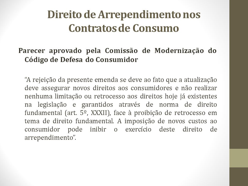Direito de Arrependimento nos Contratos de Consumo Parecer aprovado pela Comissão de Modernização do Código de Defesa do Consumidor A rejeição da pres