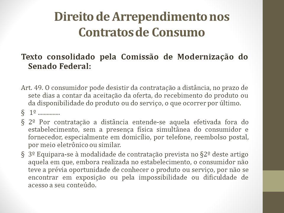 Direito de Arrependimento nos Contratos de Consumo Texto consolidado pela Comissão de Modernização do Senado Federal: Art. 49. O consumidor pode desis