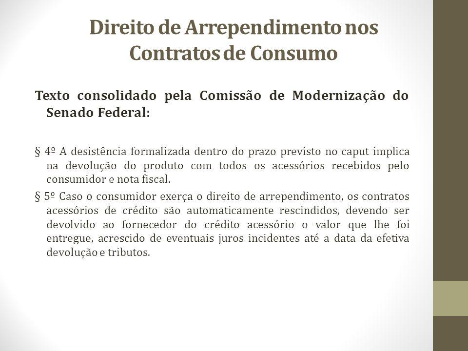 Direito de Arrependimento nos Contratos de Consumo Texto consolidado pela Comissão de Modernização do Senado Federal: § 4º A desistência formalizada d