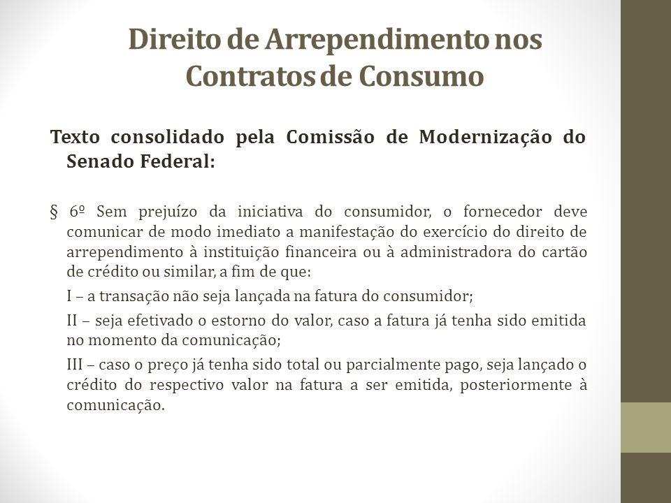 Direito de Arrependimento nos Contratos de Consumo Texto consolidado pela Comissão de Modernização do Senado Federal: § 6º Sem prejuízo da iniciativa