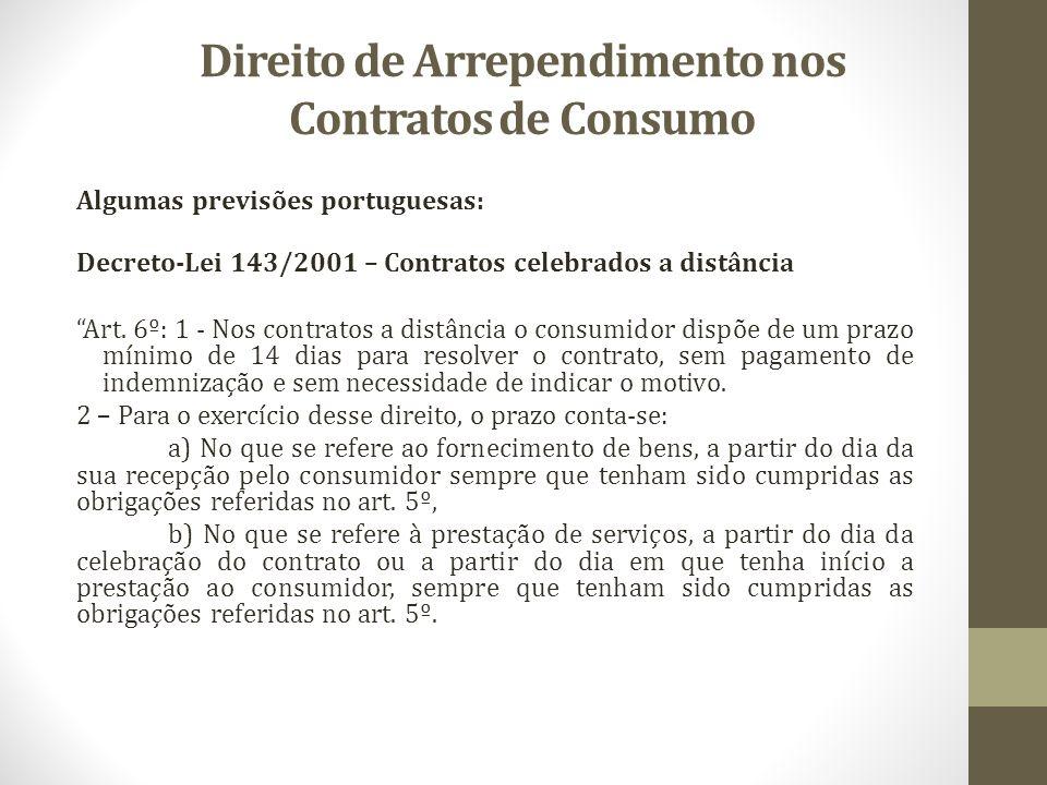 Direito de Arrependimento nos Contratos de Consumo Algumas previsões portuguesas: Decreto-Lei 143/2001 – Contratos celebrados a distância Art. 6º: 1 -