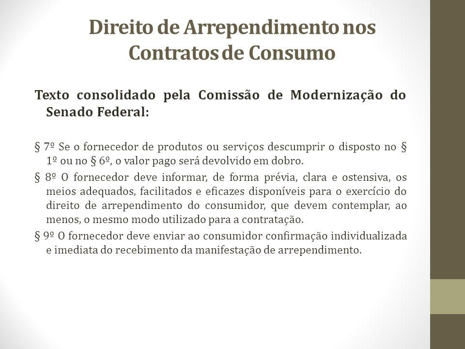 Direito de Arrependimento nos Contratos de Consumo Texto consolidado pela Comissão de Modernização do Senado Federal: § 7º Se o fornecedor de produtos