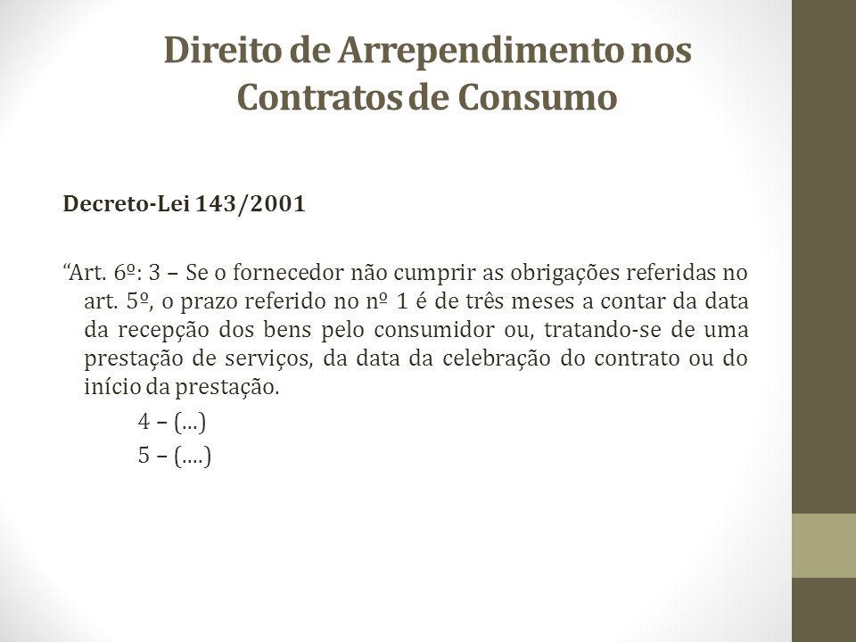 Direito de Arrependimento nos Contratos de Consumo Decreto-Lei 143/2001 Art. 6º: 3 – Se o fornecedor não cumprir as obrigações referidas no art. 5º, o