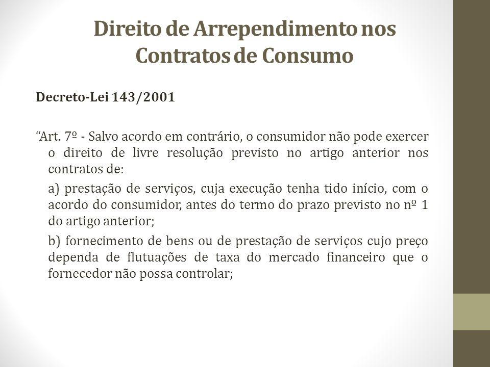 Direito de Arrependimento nos Contratos de Consumo Decreto-Lei 143/2001 Art. 7º - Salvo acordo em contrário, o consumidor não pode exercer o direito d