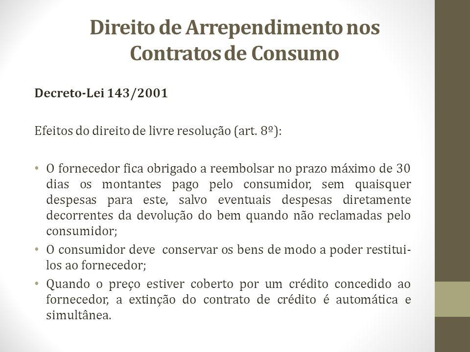 Direito de Arrependimento nos Contratos de Consumo Decreto-Lei 143/2001 Efeitos do direito de livre resolução (art. 8º): O fornecedor fica obrigado a