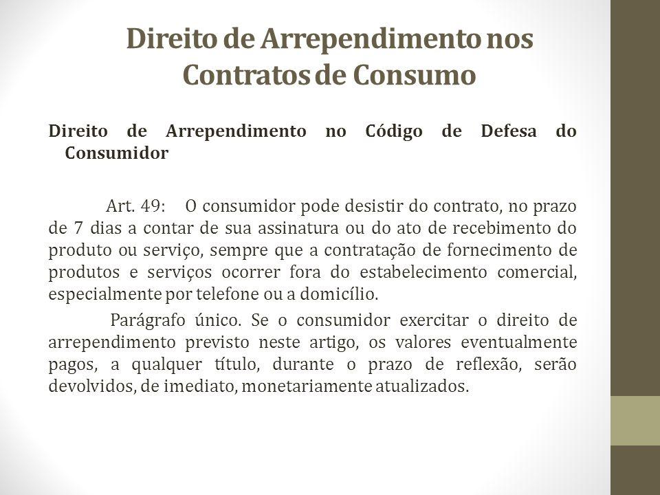 Direito de Arrependimento nos Contratos de Consumo Direito de Arrependimento no Código de Defesa do Consumidor Art. 49: O consumidor pode desistir do