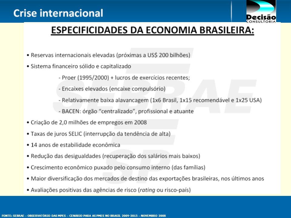 FONTE: SEBRAE – OBSERVATÓRIO DAS MPES – CENÁRIO PARA AS PMES NO BRASIL 2009-2015 – NOVEMBRO 2008